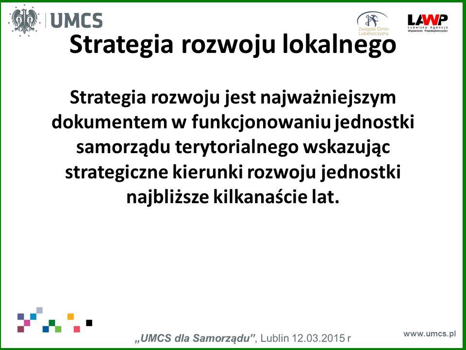 www.umcs.pl Strategia rozwoju lokalnego Strategia rozwoju jest najważniejszym dokumentem w funkcjonowaniu jednostki samorządu terytorialnego wskazując strategiczne kierunki rozwoju jednostki najbliższe kilkanaście lat.