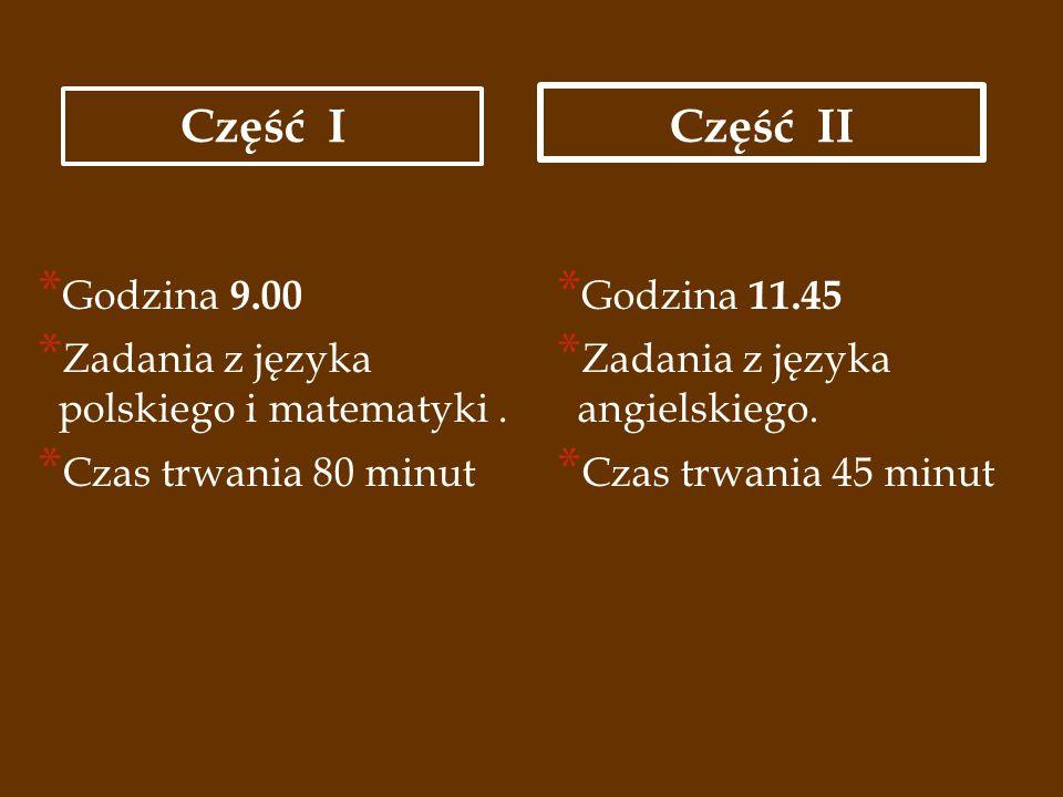 Część I * Godzina 9.00 * Zadania z języka polskiego i matematyki.