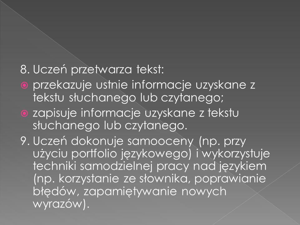 8.Uczeń przetwarza tekst:  przekazuje ustnie informacje uzyskane z tekstu słuchanego lub czytanego;  zapisuje informacje uzyskane z tekstu słuchaneg