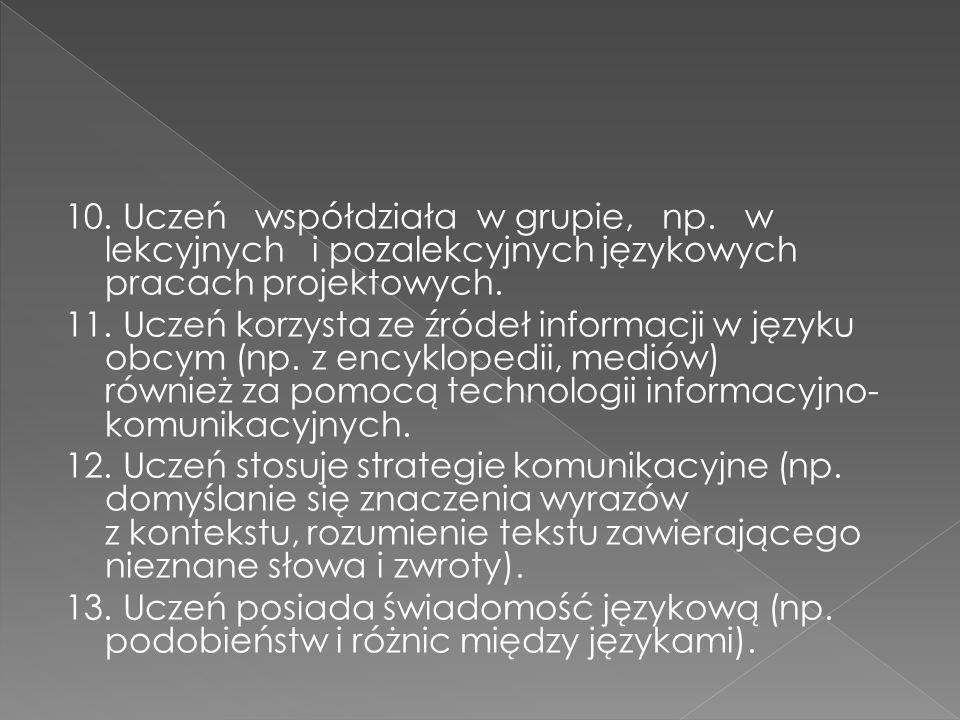 10. Uczeń współdziała w grupie, np. w lekcyjnych i pozalekcyjnych językowych pracach projektowych. 11. Uczeń korzysta ze źródeł informacji w języku ob