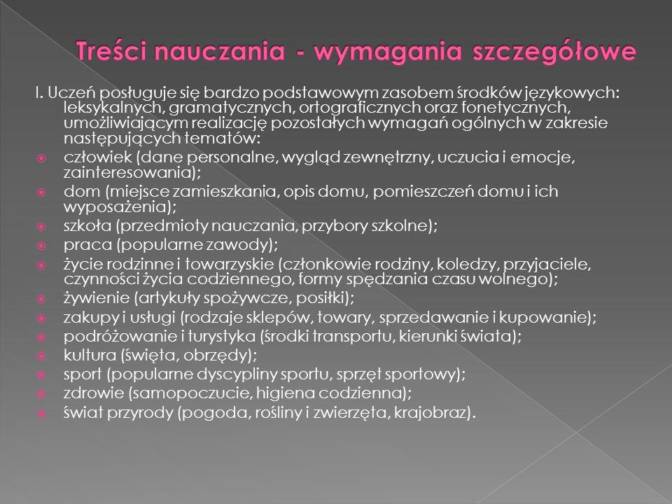 l. Uczeń posługuje się bardzo podstawowym zasobem środków językowych: leksykalnych, gramatycznych, ortograficznych oraz fonetycznych, umożliwiającym r