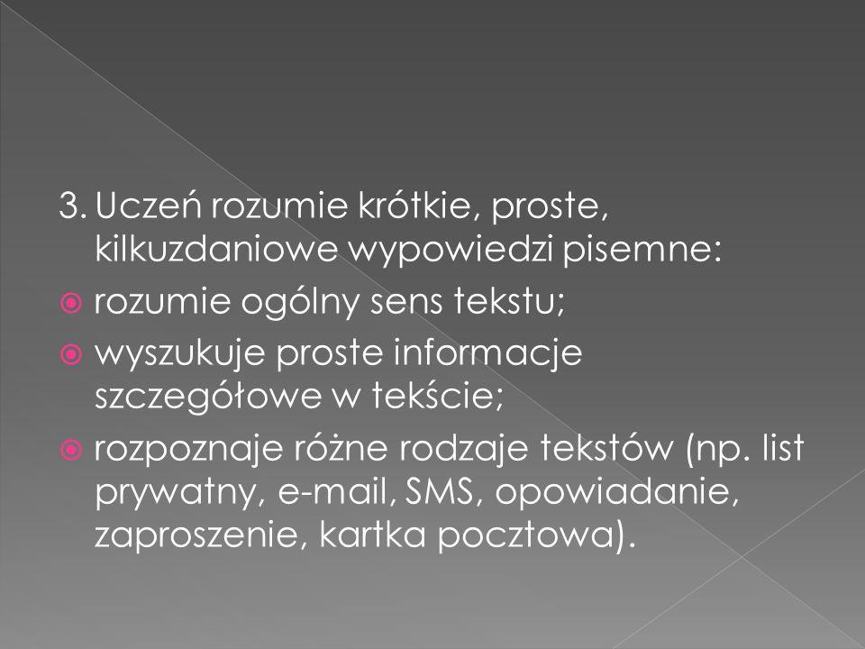 3.Uczeń rozumie krótkie, proste, kilkuzdaniowe wypowiedzi pisemne:  rozumie ogólny sens tekstu;  wyszukuje proste informacje szczegółowe w tekście;