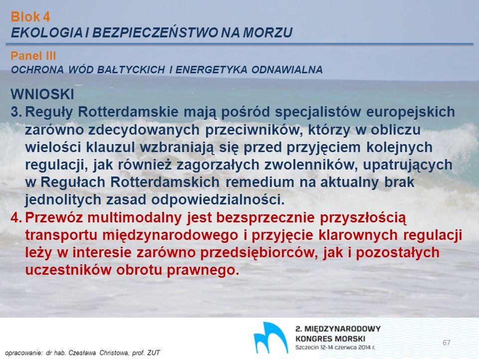 opracowanie: dr hab. Czesława Christowa, prof. ZUT Blok 4 EKOLOGIA I BEZPIECZEŃSTWO NA MORZU Panel III OCHRONA WÓD BAŁTYCKICH I ENERGETYKA ODNAWIALNA
