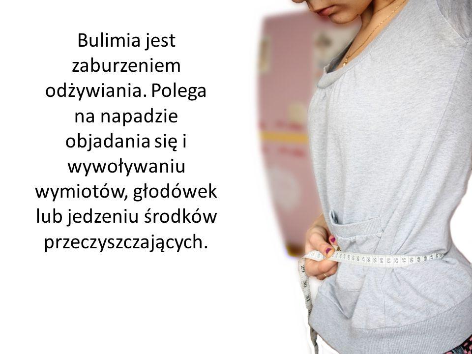 Bulimia jest zaburzeniem odżywiania. Polega na napadzie objadania się i wywoływaniu wymiotów, głodówek lub jedzeniu środków przeczyszczających.