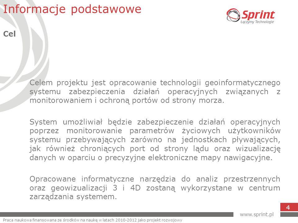 www.sprint.pl 4 Celem projektu jest opracowanie technologii geoinformatycznego systemu zabezpieczenia działań operacyjnych związanych z monitorowaniem i ochroną portów od strony morza.