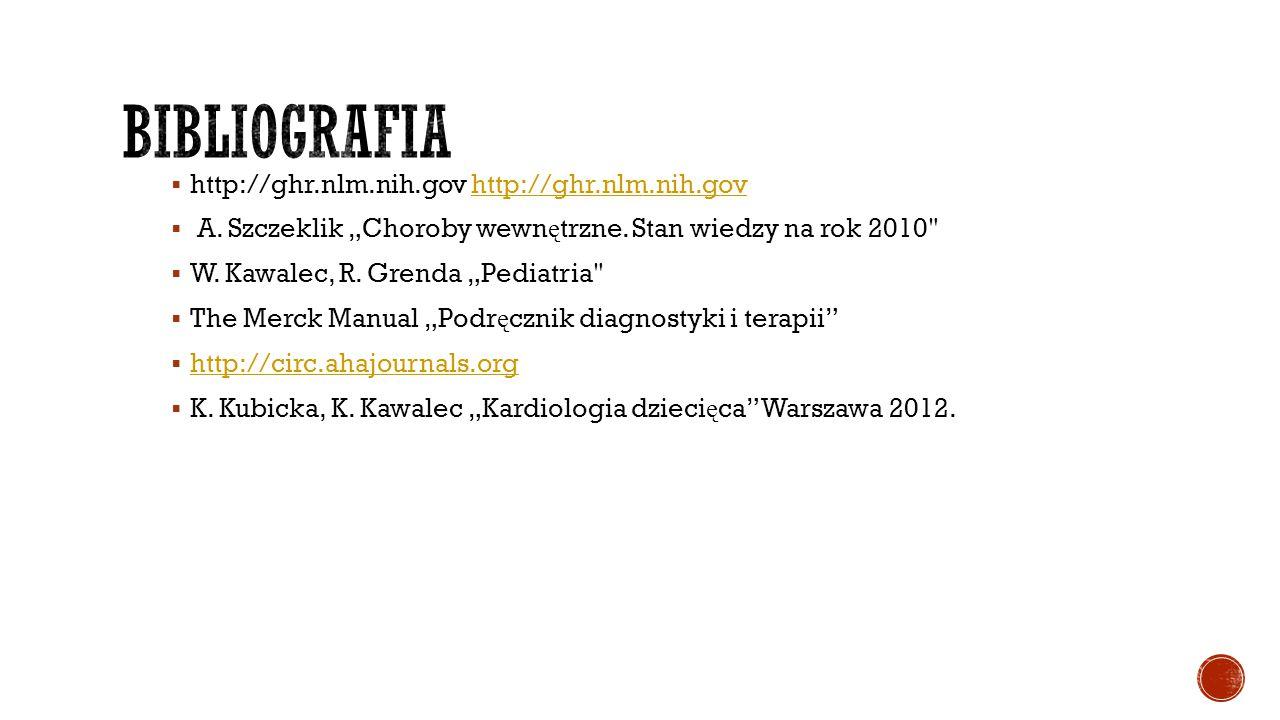 """ http://ghr.nlm.nih.gov http://ghr.nlm.nih.govhttp://ghr.nlm.nih.gov  A. Szczeklik """"Choroby wewn ę trzne. Stan wiedzy na rok 2010"""