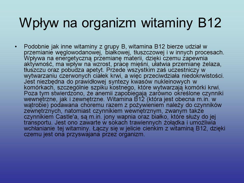 Wpływ na organizm witaminy B12 Podobnie jak inne witaminy z grupy B, witamina B12 bierze udział w przemianie węglowodanowej, białkowej, tłuszczowej i w innych procesach.