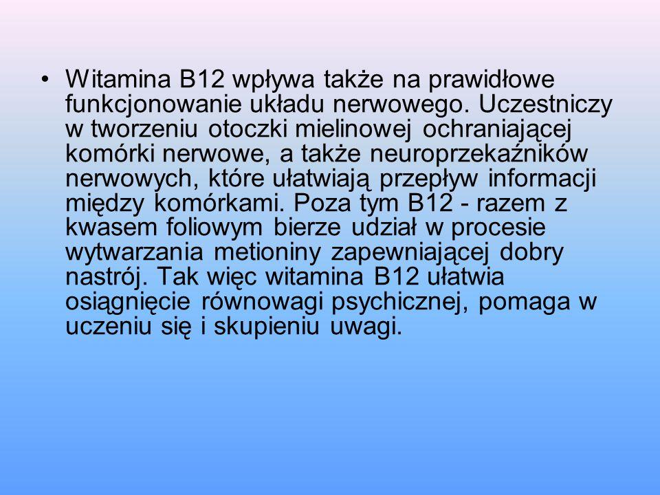 Witamina B12 wpływa także na prawidłowe funkcjonowanie układu nerwowego.