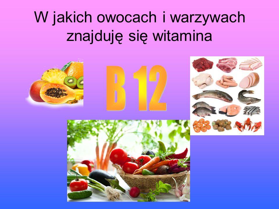 W jakich owocach i warzywach znajduję się witamina