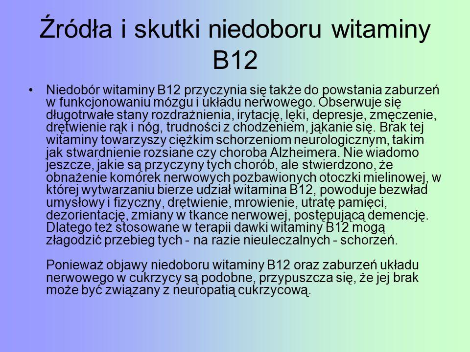 Źródła i skutki niedoboru witaminy B12 Niedobór witaminy B12 przyczynia się także do powstania zaburzeń w funkcjonowaniu mózgu i układu nerwowego.