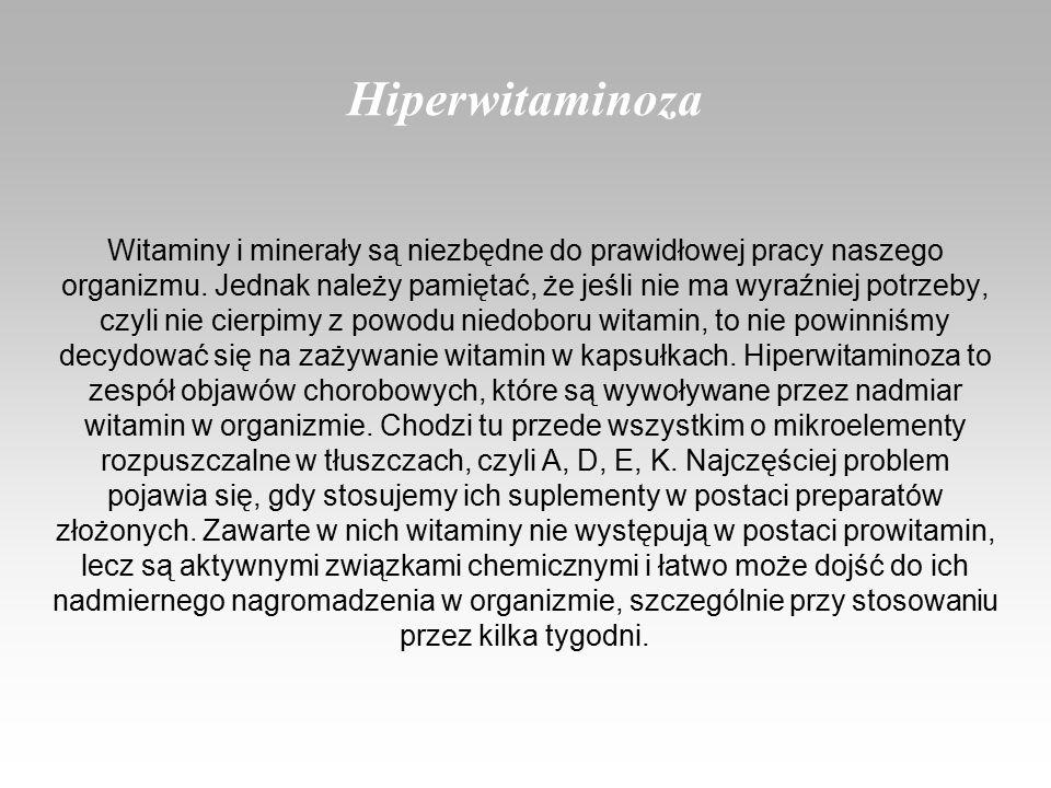 Hiperwitaminoza Witaminy i minerały są niezbędne do prawidłowej pracy naszego organizmu.