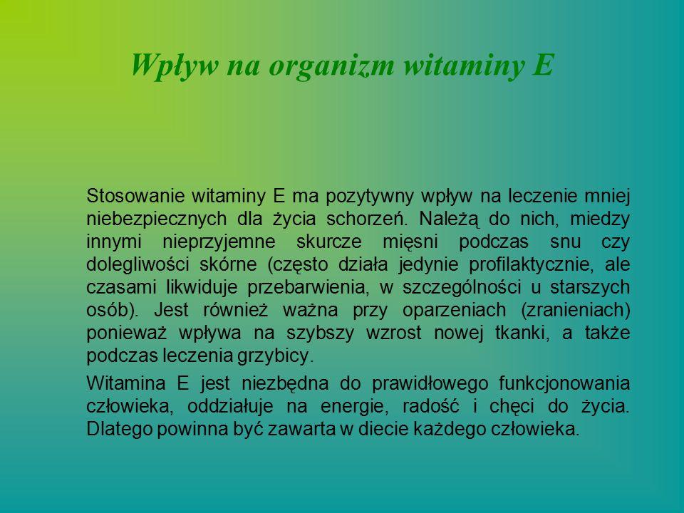 Wpływ na organizm witaminy E Stosowanie witaminy E ma pozytywny wpływ na leczenie mniej niebezpiecznych dla życia schorzeń.