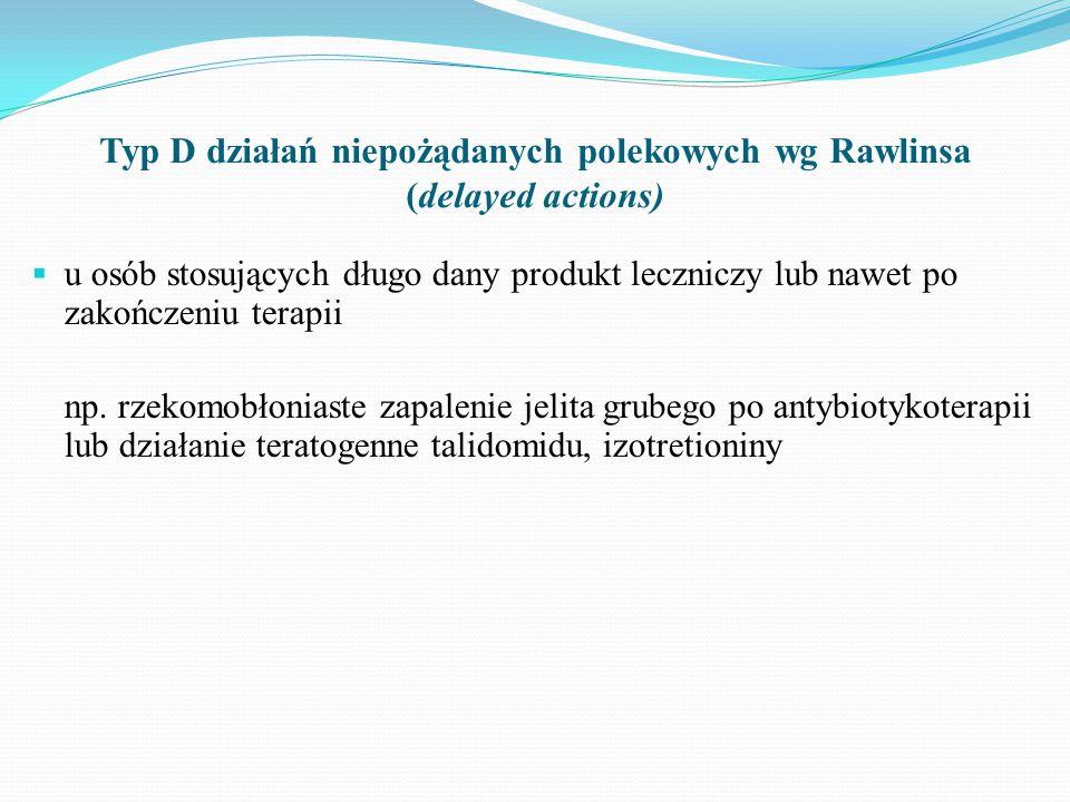 Typ D działań niepożądanych polekowych wg Rawlinsa (delayed actions)  u osób stosujących długo dany produkt leczniczy lub nawet po zakończeniu terapii np.