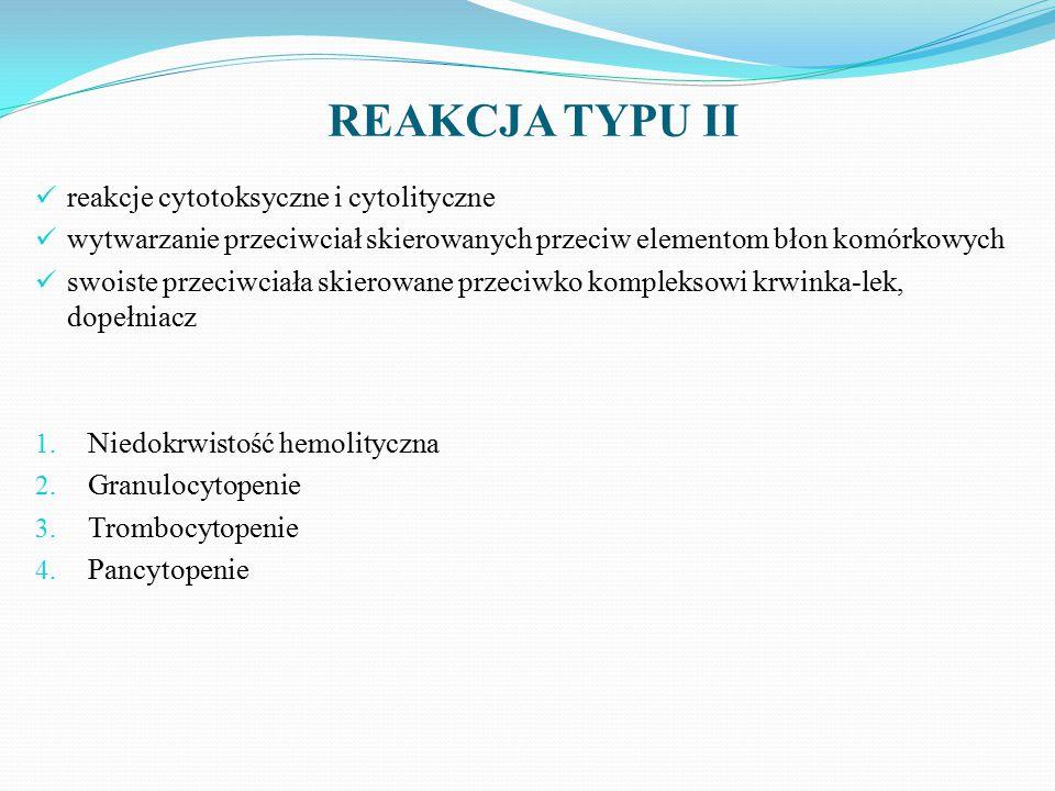 REAKCJA TYPU II reakcje cytotoksyczne i cytolityczne wytwarzanie przeciwciał skierowanych przeciw elementom błon komórkowych swoiste przeciwciała skierowane przeciwko kompleksowi krwinka-lek, dopełniacz 1.