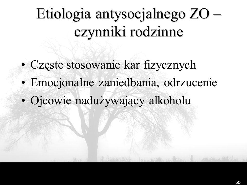 49 Etiologia antysocjalnego ZO –Raine i in. (1990) Wolne fale w EEG, wolne tętno i gorsze przewodnictwo skórne w wieku 15 lat jest predyktorem zachowa