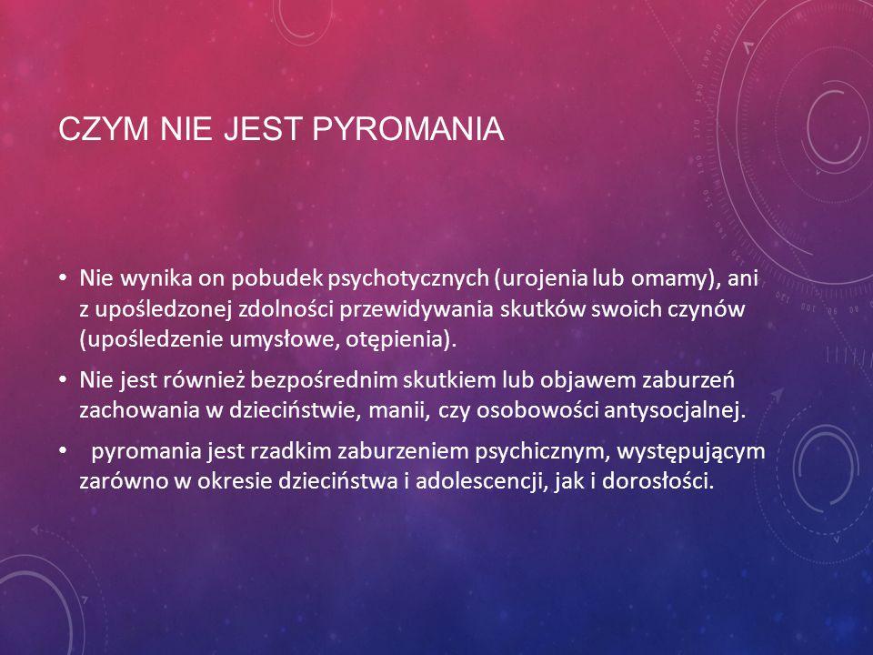 PYROMANIA (F.63.1) to zaburzenie psychiczne, którego istotą jest potwierdzona aktywność związana z podpaleniami. Osoby cierpiące na pyromanię odczuwaj