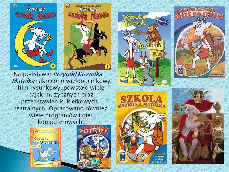 Na podstawie Przygód Koziołka Matołka nakręcono wieloodcinkowy film rysunkowy, powstało wiele bajek muzycznych oraz przedstawień kukiełkowych i teatra