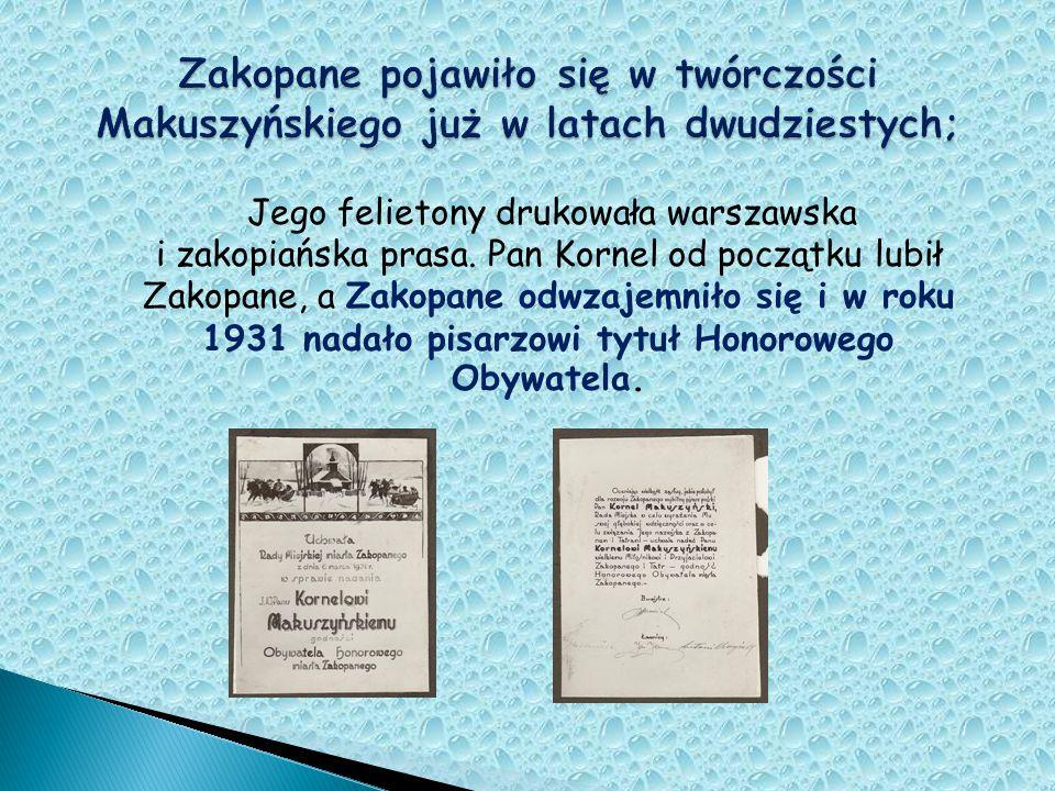 Jego felietony drukowała warszawska i zakopiańska prasa. Pan Kornel od początku lubił Zakopane, a Zakopane odwzajemniło się i w roku 1931 nadało pisar