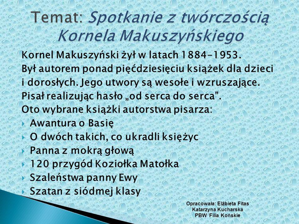 Kornel Makuszyński żył w latach 1884-1953. Był autorem ponad pięćdziesięciu książek dla dzieci i dorosłych. Jego utwory są wesołe i wzruszające. Pisał