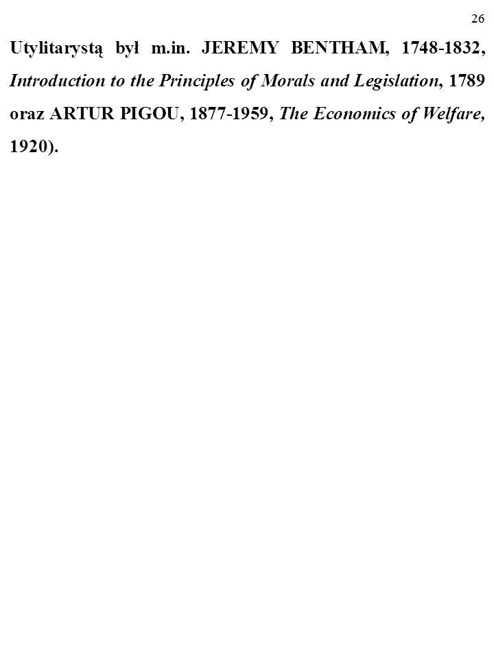 B. UTYLITARYŚCI (od łacińskiego utilis – użyteczny) –postawa zwana też filozofią zdrowego rozsądku - kierunek etyki zapoczątkowany w XVIII w., według