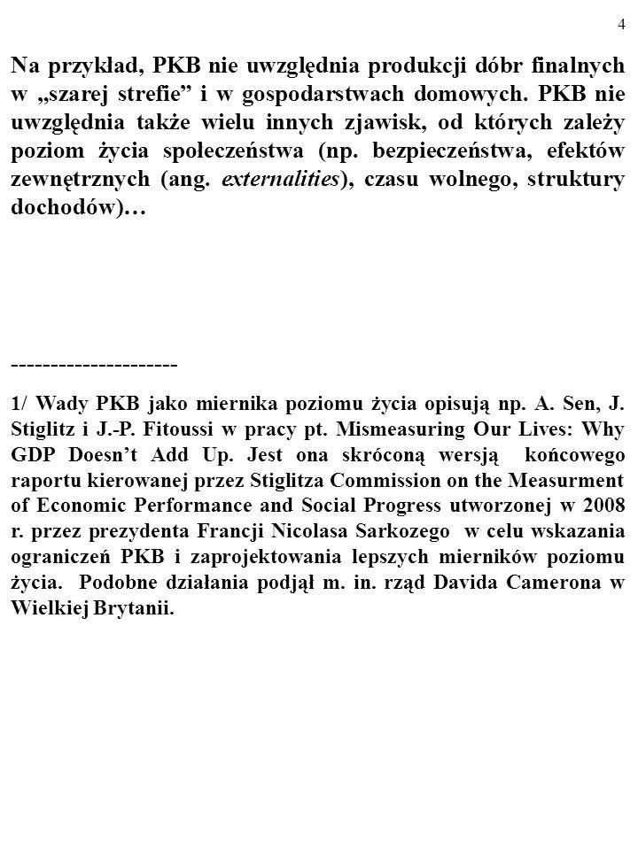 """4 Na przykład, PKB nie uwzględnia produkcji dóbr finalnych w """"szarej strefie i w gospodarstwach domowych."""