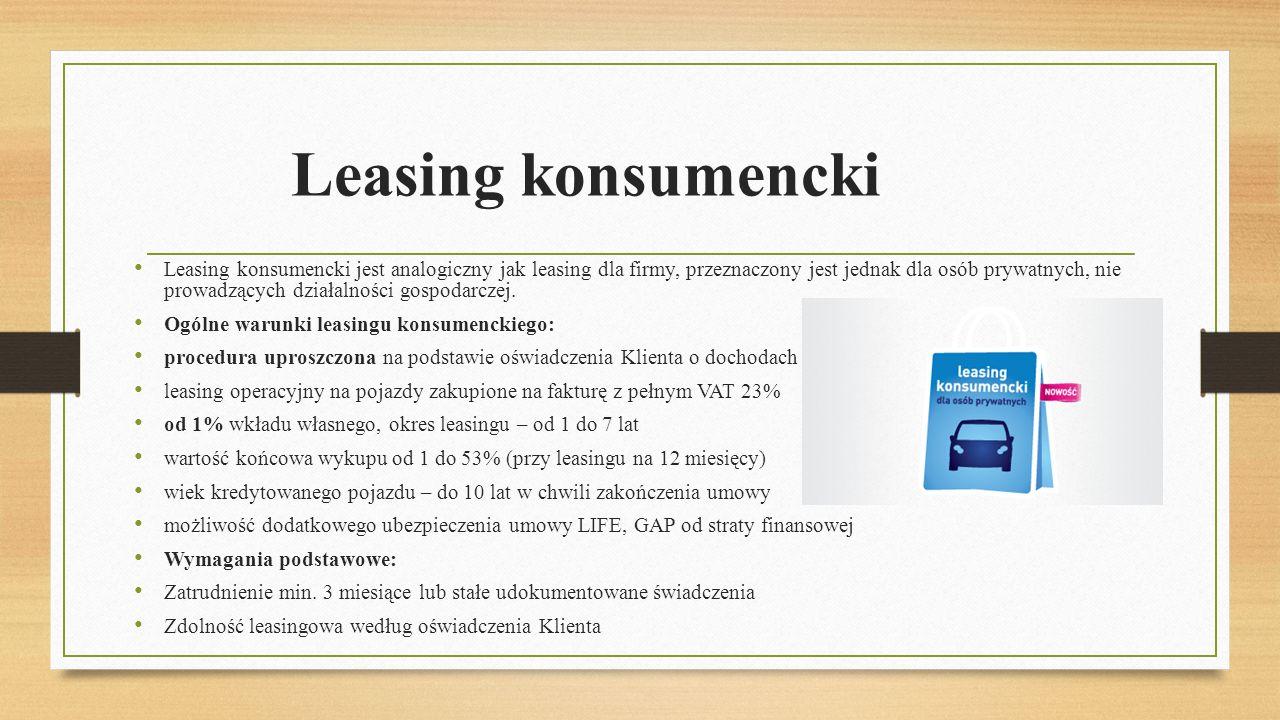 Leasing konsumencki Leasing konsumencki jest analogiczny jak leasing dla firmy, przeznaczony jest jednak dla osób prywatnych, nie prowadzących działal