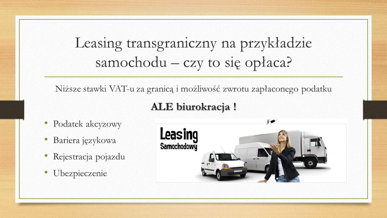 Leasing transgraniczny na przykładzie samochodu – czy to się opłaca? Niższe stawki VAT-u za granicą i możliwość zwrotu zapłaconego podatku ALE biurokr