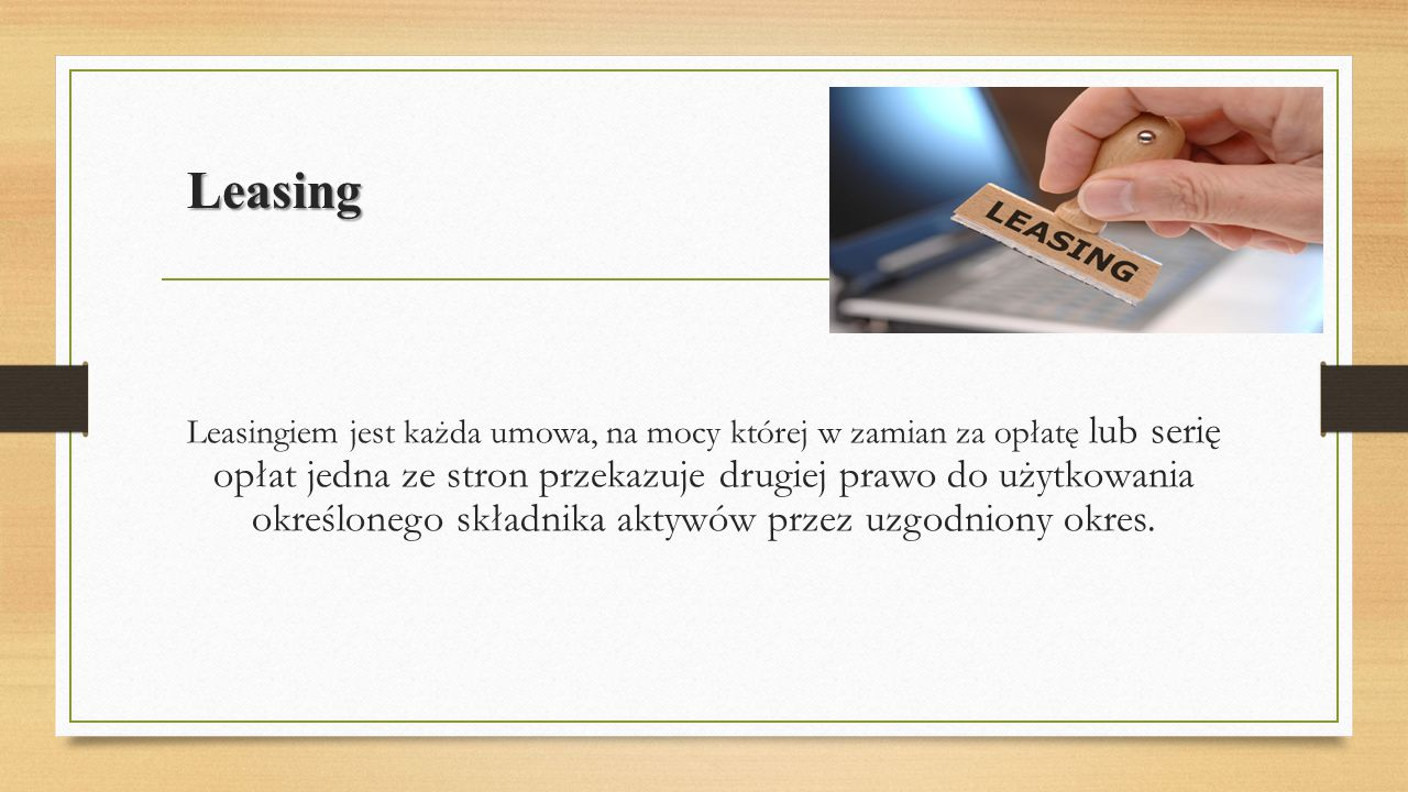 Leasing operacyjny Leasing finansowy Cel umowy Używanie środka trwałego bądź jego używanie i zakup Używanie i zakup środka trwałego Okres trwania umowy Ze względów podatkowych zazwyczaj okres ten jest krótszy niż okres amortyzacji podatkowej (jednak nie krótszy niż 40% tzw.