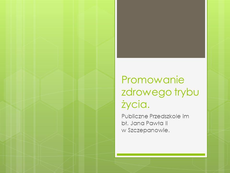 Promowanie zdrowego trybu życia. Publiczne Przedszkole im bł. Jana Pawła II w Szczepanowie.