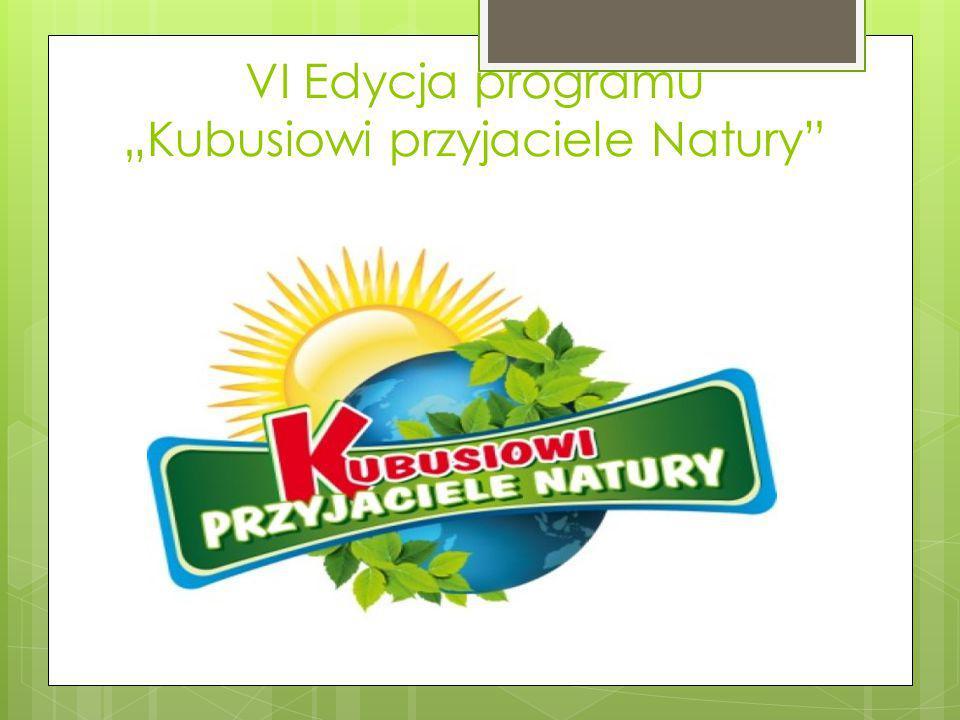 """VI Edycja programu """"Kubusiowi przyjaciele Natury"""