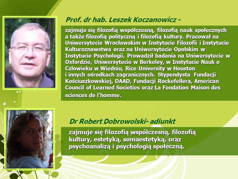 Prof. dr hab. Leszek Koczanowicz - Dr Robert Dobrowolski- adiunkt zajmuje się filozofią współczesną, filozofią nauk społecznych a także filozofią poli