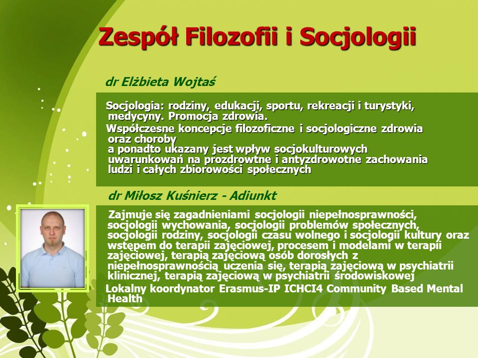 Zespół Filozofii i Socjologii dr Elżbieta Wojtaś Socjologia: rodziny, edukacji, sportu, rekreacji i turystyki, medycyny. Promocja zdrowia. Socjologia: