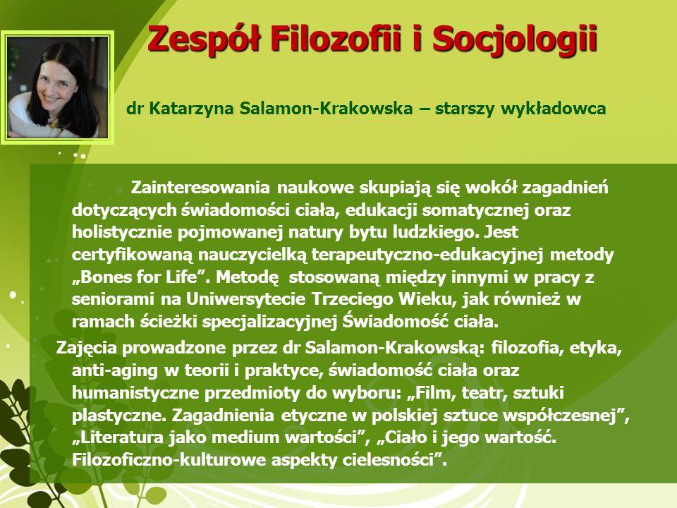 Zespół Filozofii i Socjologii Zainteresowania naukowe skupiają się wokół zagadnień dotyczących świadomości ciała, edukacji somatycznej oraz holistyczn
