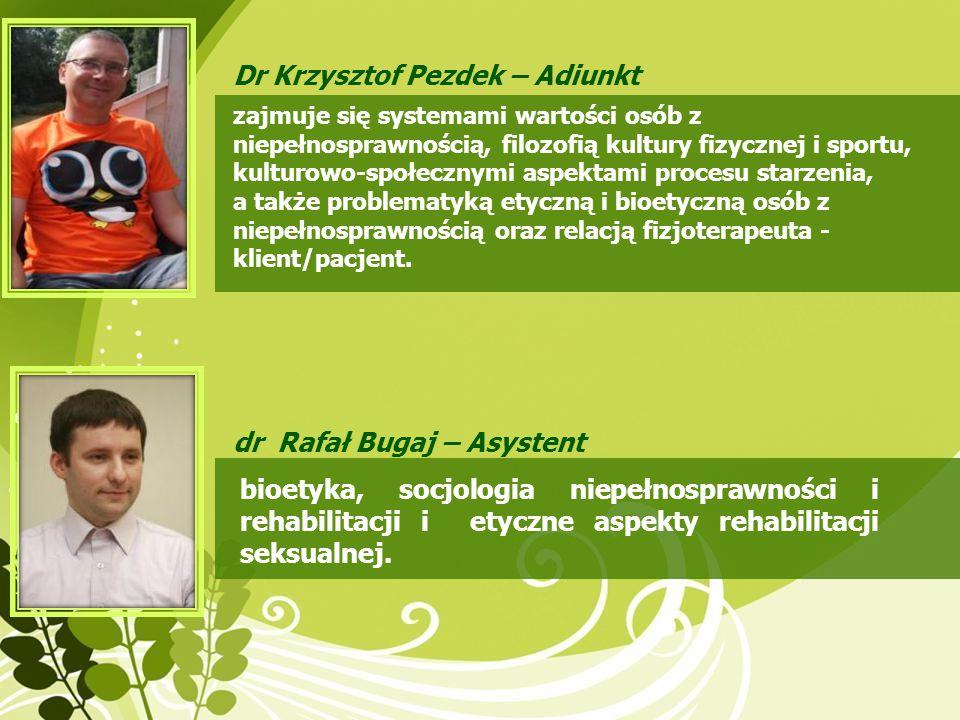 bioetyka, socjologia niepełnosprawności i rehabilitacji i etyczne aspekty rehabilitacji seksualnej. Dr Krzysztof Pezdek – Adiunkt zajmuje się systemam