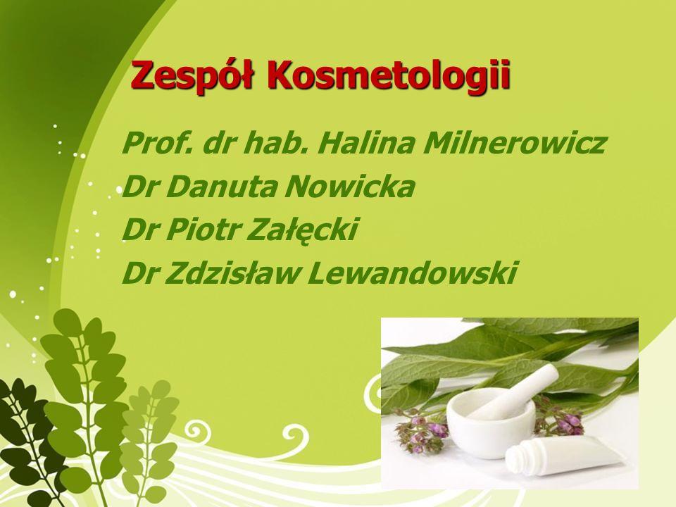 Zespół Kosmetologii Prof. dr hab. Halina Milnerowicz Dr Danuta Nowicka Dr Piotr Załęcki Dr Zdzisław Lewandowski