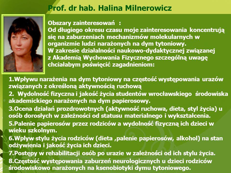 Prof. dr hab. Halina Milnerowicz Obszary zainteresowań : Od długiego okresu czasu moje zainteresowania koncentrują się na zaburzeniach mechanizmów mol