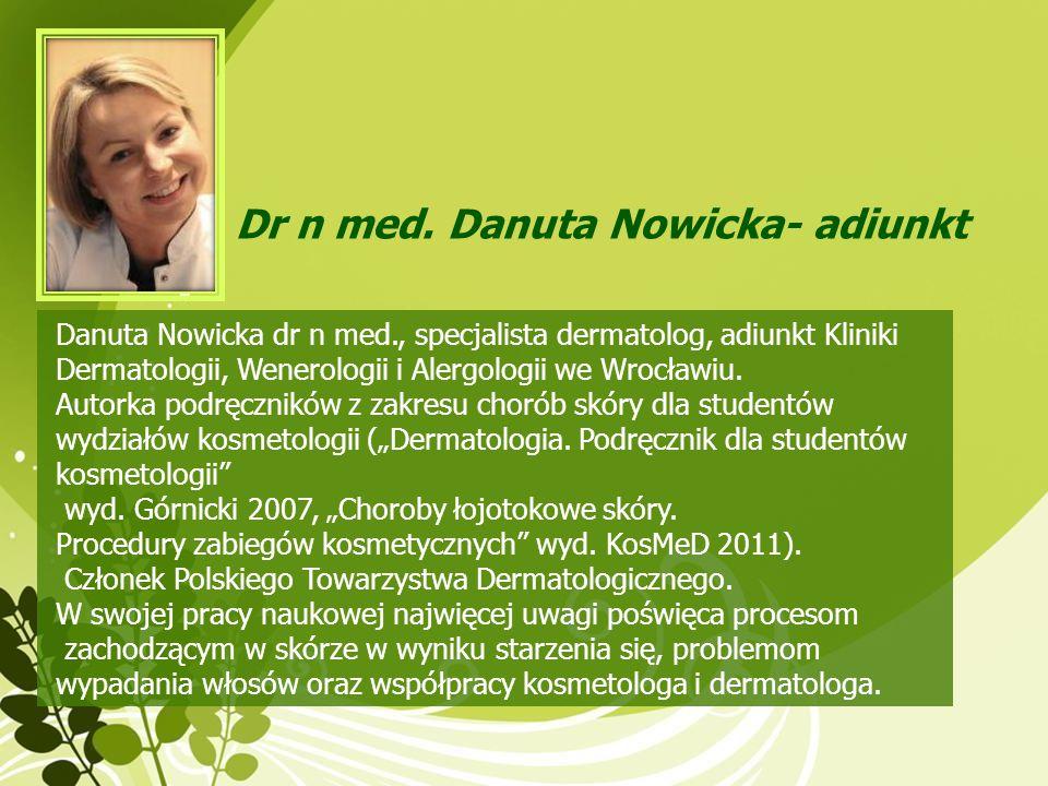 Dr n med. Danuta Nowicka- adiunkt Danuta Nowicka dr n med., specjalista dermatolog, adiunkt Kliniki Dermatologii, Wenerologii i Alergologii we Wrocław