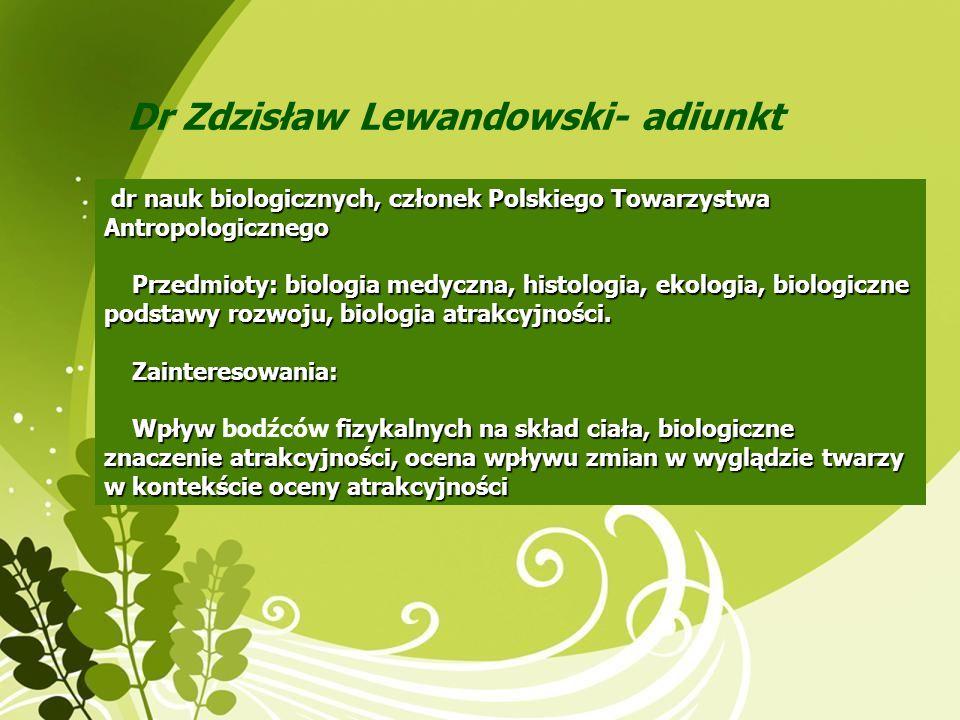 Dr Zdzisław Lewandowski- adiunkt dr nauk biologicznych, członek Polskiego Towarzystwa Antropologicznego Przedmioty: biologia medyczna, histologia, eko