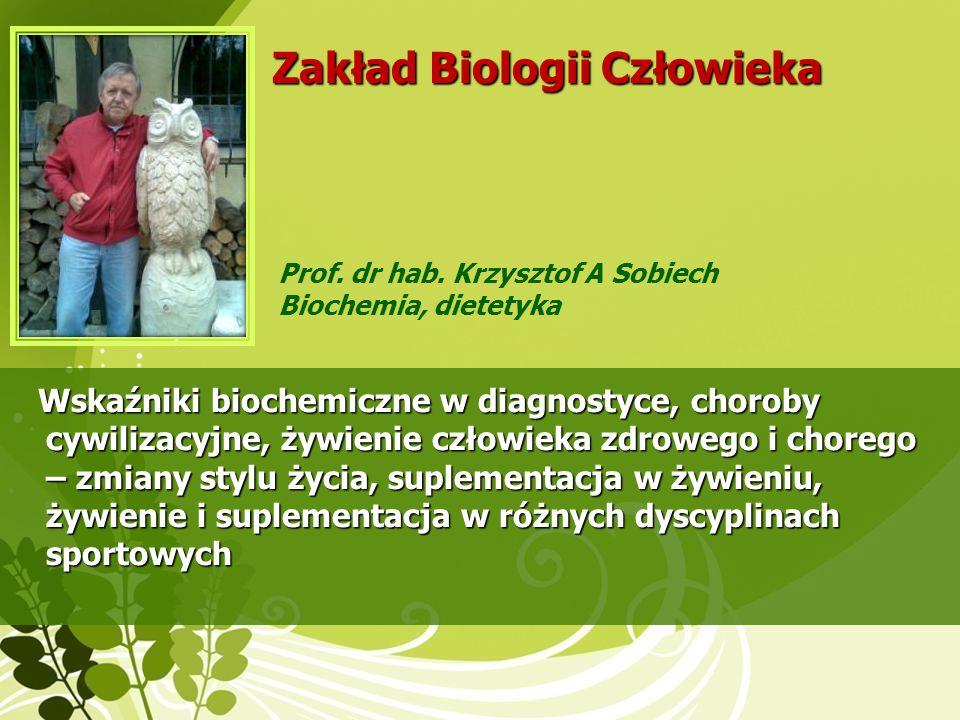 Prowadzone przedmioty: Biologia medyczna, biologia człowieka, biologia starzenia, genetyka.