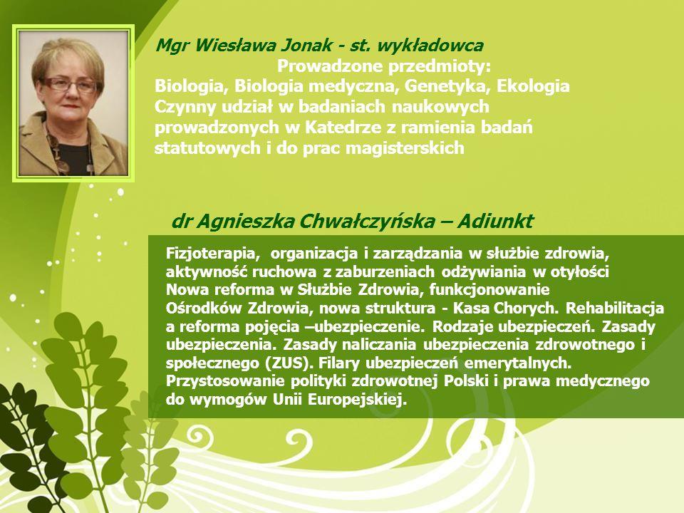 Mgr Wiesława Jonak - st. wykładowca Prowadzone przedmioty: Biologia, Biologia medyczna, Genetyka, Ekologia Czynny udział w badaniach naukowych prowadz