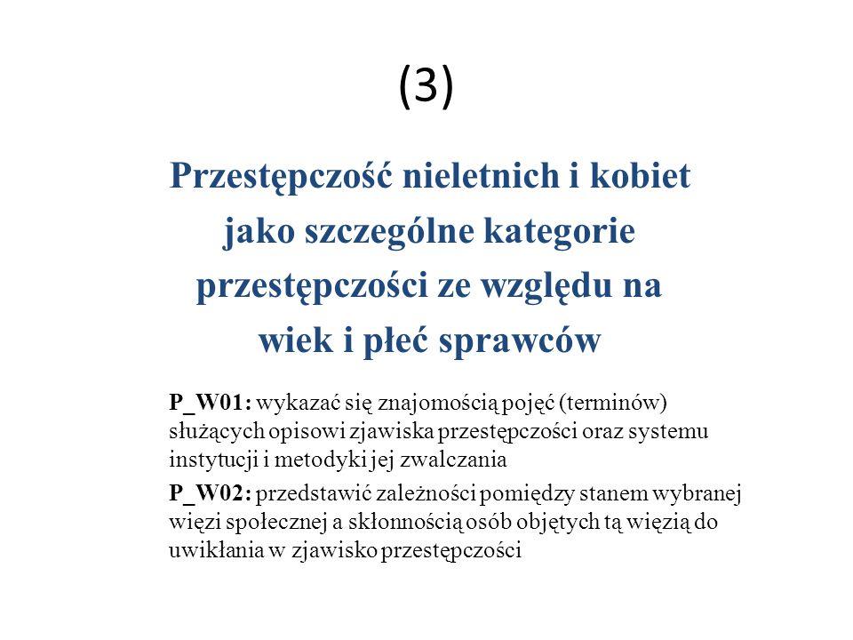 (3) Przestępczość nieletnich i kobiet jako szczególne kategorie przestępczości ze względu na wiek i płeć sprawców P_W01: wykazać się znajomością pojęć