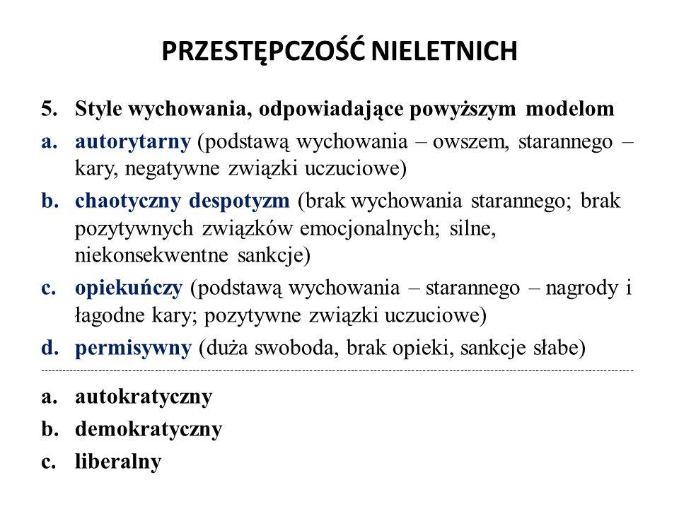 PRZESTĘPCZOŚĆ NIELETNICH 5.Style wychowania, odpowiadające powyższym modelom a.autorytarny (podstawą wychowania – owszem, starannego – kary, negatywne