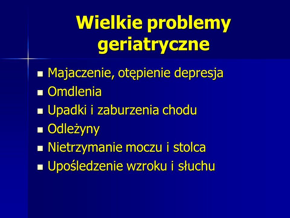 Wielkie problemy geriatryczne Majaczenie, otępienie depresja Majaczenie, otępienie depresja Omdlenia Omdlenia Upadki i zaburzenia chodu Upadki i zabur
