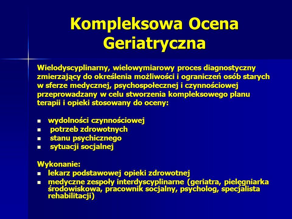 Kompleksowa Ocena Geriatryczna Wielodyscyplinarny, wielowymiarowy proces diagnostyczny zmierzający do określenia możliwości i ograniczeń osób starych