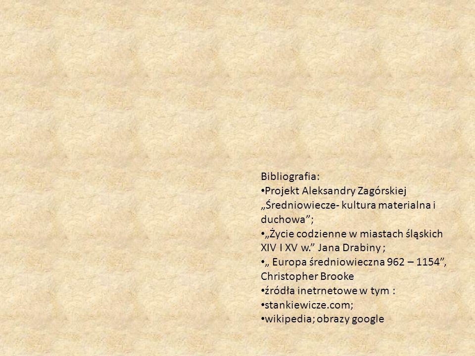 """Bibliografia: Projekt Aleksandry Zagórskiej """"Średniowiecze- kultura materialna i duchowa""""; """"Życie codzienne w miastach śląskich XIV I XV w."""" Jana Drab"""