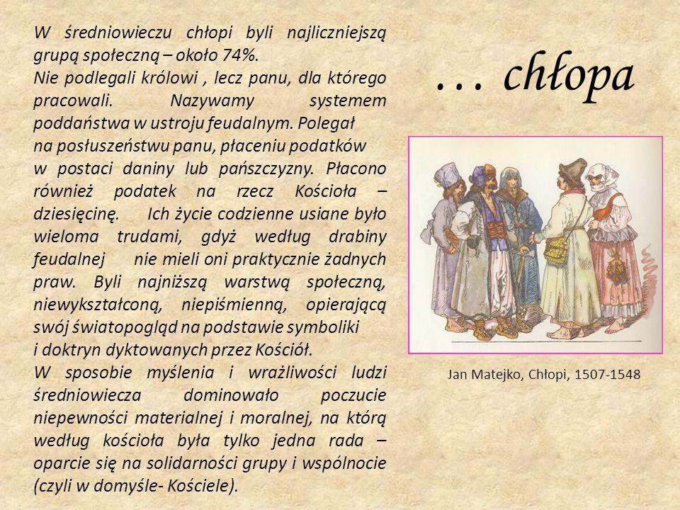 … chłopa Jan Matejko, Chłopi, 1507-1548 W średniowieczu chłopi byli najliczniejszą grupą społeczną – około 74%. Nie podlegali królowi, lecz panu, dla