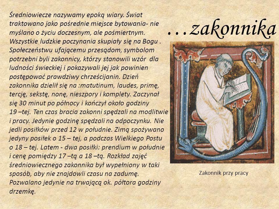 …zakonnika Średniowiecze nazywamy epoką wiary. Świat traktowano jako pośrednie miejsce bytowania- nie myślano o życiu doczesnym, ale pośmiertnym. Wszy