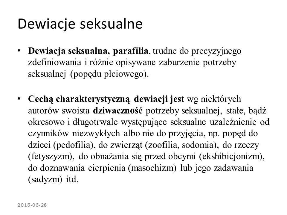 Dewiacje seksualne Dewiacja seksualna, parafilia, trudne do precyzyjnego zdefiniowania i różnie opisywane zaburzenie potrzeby seksualnej (popędu płcio