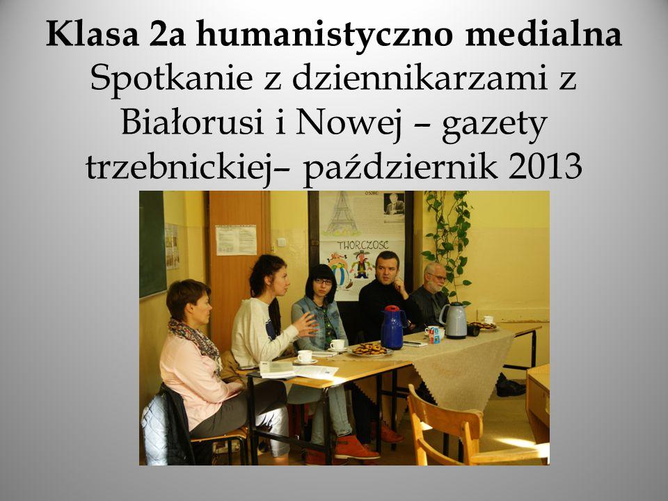 Klasa 2a humanistyczno medialna Spotkanie z dziennikarzami z Białorusi i Nowej – gazety trzebnickiej– październik 2013