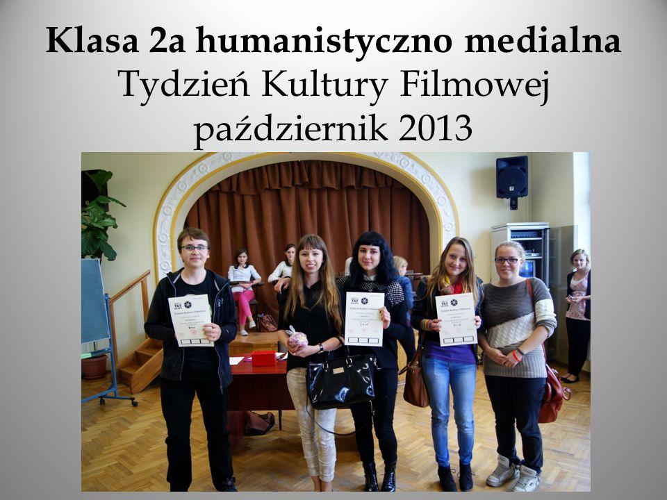 Klasa 2a humanistyczno medialna Tydzień Kultury Filmowej październik 2013